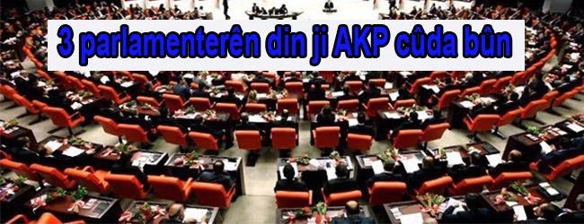 3 parlamenterên din ji AKP cûda bûn