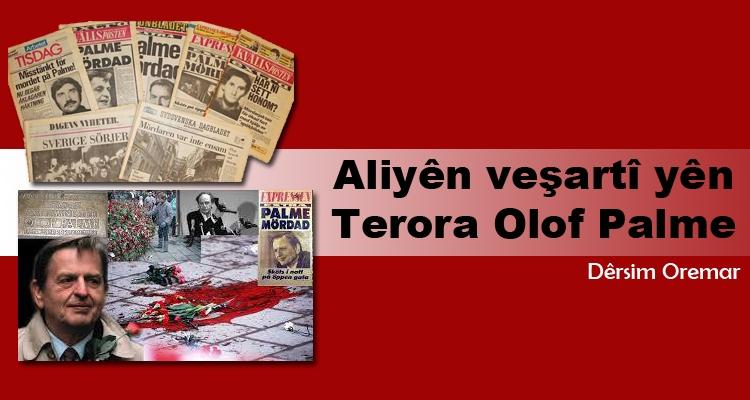 Aliyên veşartî yên terora Olof Palme