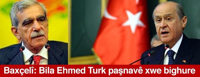 Baxçelî: Bila Ehmed Turk paşnavê xwe bighure