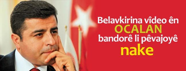 Belavkirina vîdeo ên Ocalan bandorê li pêvajoyê nake