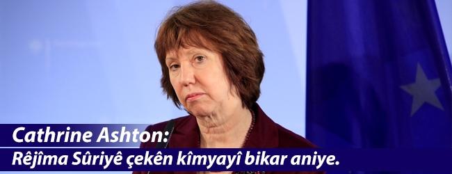 Cathrine Ashton: Rêjîma Sûriyê çekên kîmyayî bikar aniye.