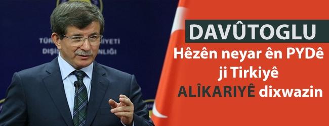 Davûtoglu: Hêzên neyar ên PYDê ji Tirkiyê alîkariyê dixwazin
