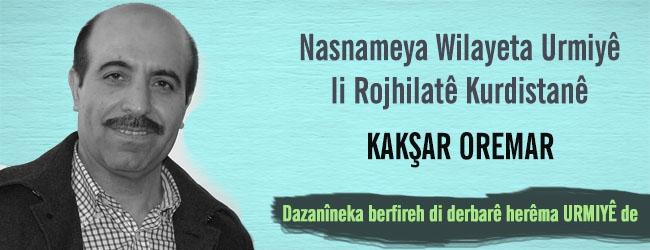 Dazanîneka berfireh ji Kakşar Oremar di derbarê herêma Urmiyê de