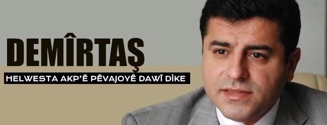 Demîrtaş: Helwesta AKP'ê pêvajoyê dawî dike