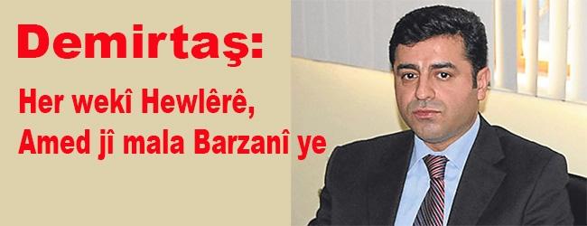 Demîrtaş: Her wekî Hewlêrê, Amed jî mala Barzanî ye