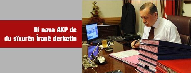 Di nava AKP de dû sîxorê Îranê derketin