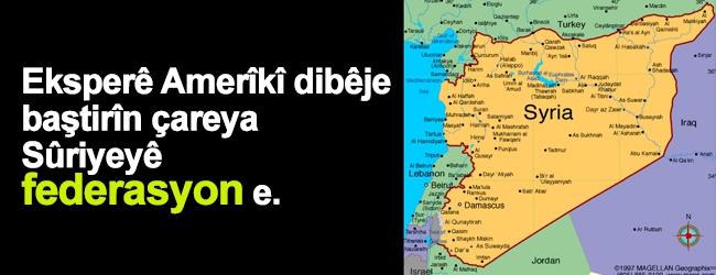 Eksperê Amerîkî dibêje baştirîn çareya Sûriyeyê federasyon e.