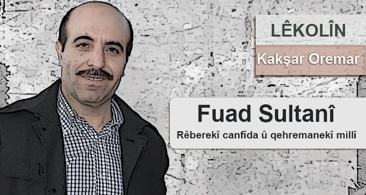 Fuad Sultanî; Rêberekî canfîda û qehremanê millî