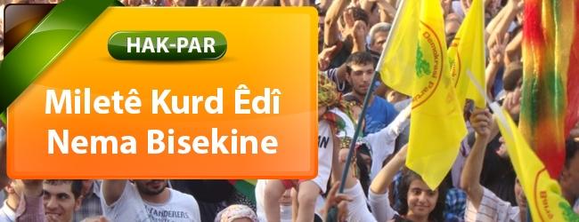 HAK-PAR: Miletê Kurd Êdî Nema Bisekine