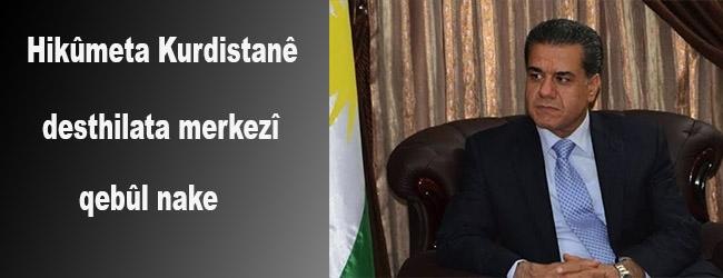 'Hikûmeta Kurdistanê desthilata merkezî qebûl nake'