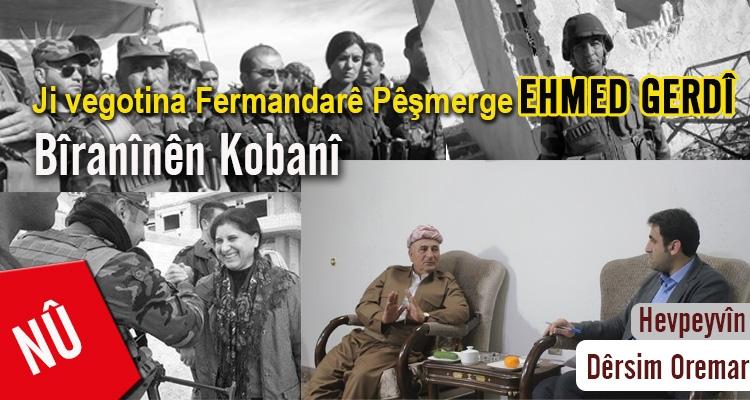 Ji vegotina Fermandarê Pêşmerge Ehmed Gerdî Bîranînên Kobanî