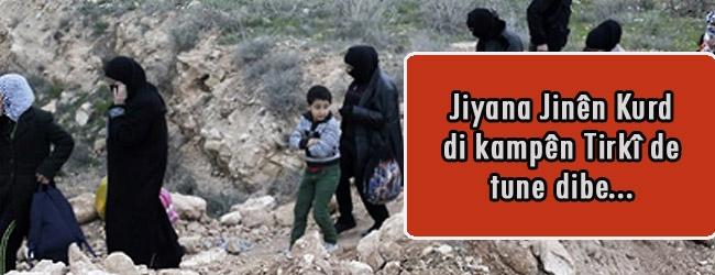 Jiyana jinên Kurd di kampên Tirkiyê de tune dibe