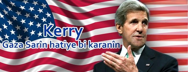 Kerry: Gaza Sarîn hatiye bi karanîn