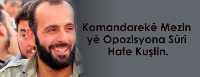 Komandarekê Mezin yê Opozisyona Sûrî Hate Kuştin.