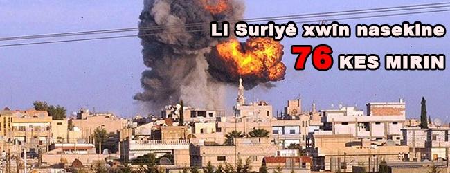 Li Suriyê xwîn nasekine: 76 kes mirin