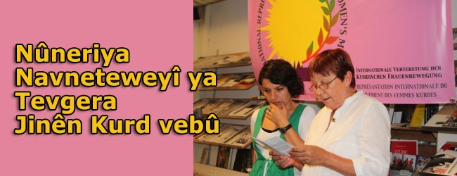 Nûneriya Navneteweyî ya Tevgera Jinên Kurd vebû