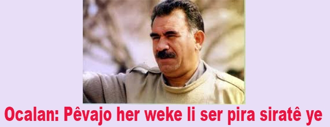 Ocalan: Pêvajo her weke li ser pira siratê ye