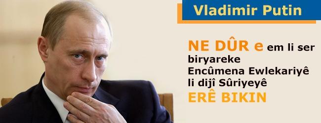 Putin: Ne dûr e em li ser biryareke Encûmena Ewlekariyê li dijî Sûriyeyê erê bikin