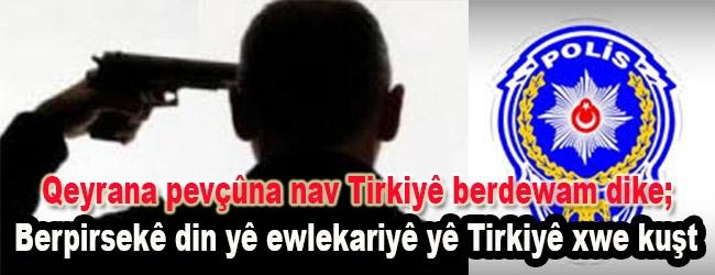 Qeyrana pevçûna nav Tirkiyê berdewam dike; Berpirsekê din yê ewlekariyê yê Tirkiyê xwe kuşt