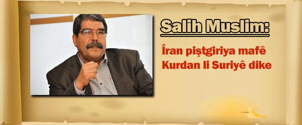 Salih Muslum: Îran piştgiriya Kurdan li Suriyê dike