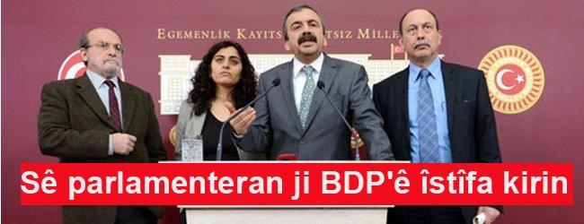 Sê parlamenteran ji BDP'ê îstîfa kirin