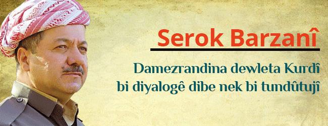 Serok Barzanî: Damezrandina dewleta Kurdî bi diyalogê dibe nek bi tundûtujî