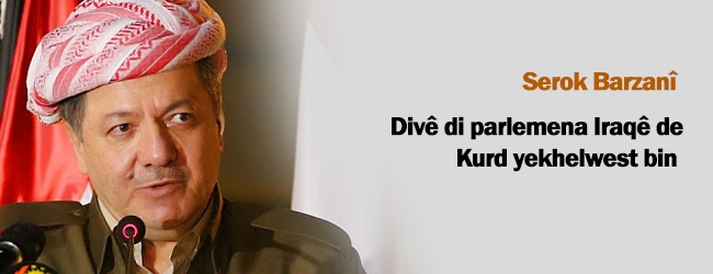 Serok Barzanî: Divê di parlamena Îraqê de Kurd yekhelwest bin