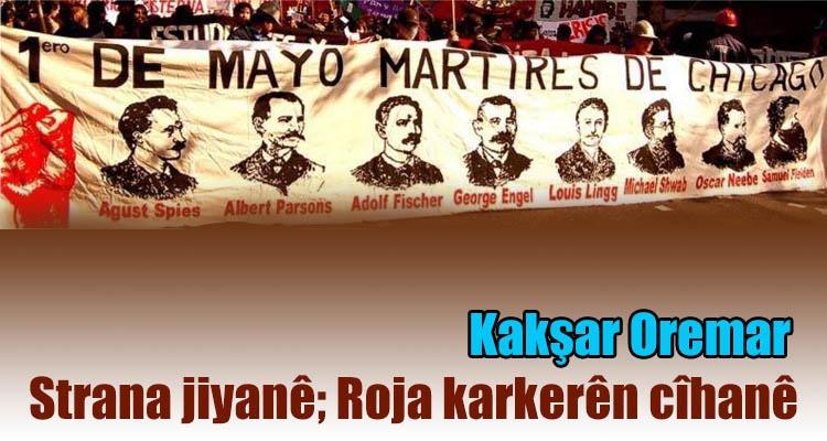 Strana jiyanê; Roja karkerên cîhanê   Kakşar Oremar