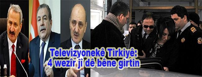 Televizyonekê Tirkiyê: 4 wezîr jî dê bêne girtin