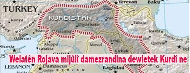 Welatên Rojava mijûlî damezrandina dewletek Kurdî ne