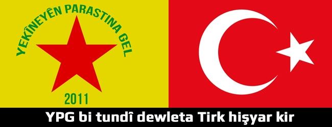 YPG bi tundî dewleta Tirk hişyar kir