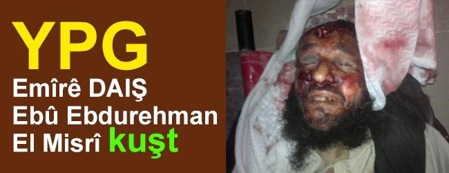 YPG Emîrê DAIŞ Ebû Ebdurehman El Misrî kuşt